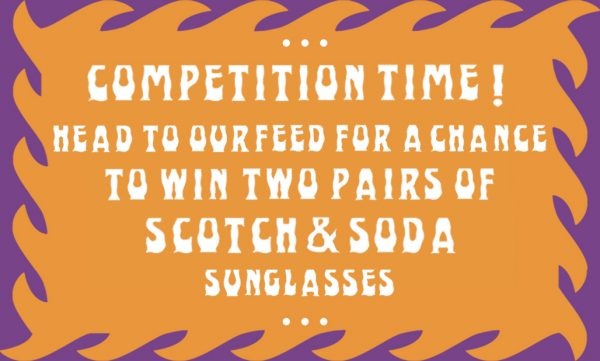 HIGH SUMMER COMPETITION COURTESY OF SCOTCH & SODA